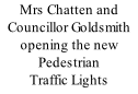Mrs Chatten and Councillor Goldsmith opening the new Pedestrian Traffic Lights
